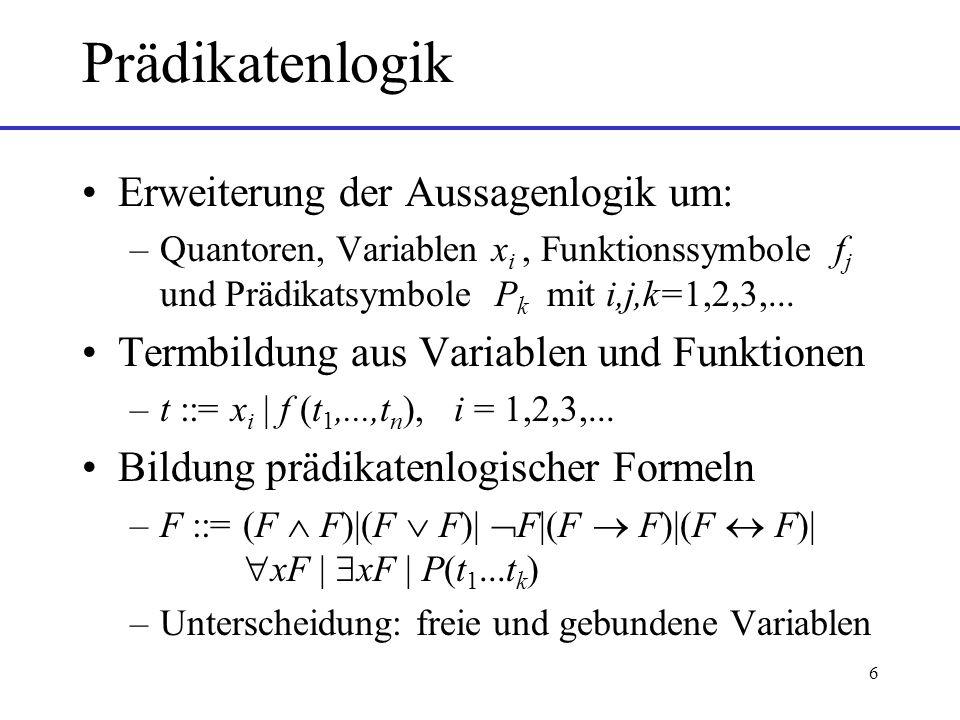 Prädikatenlogik Erweiterung der Aussagenlogik um: