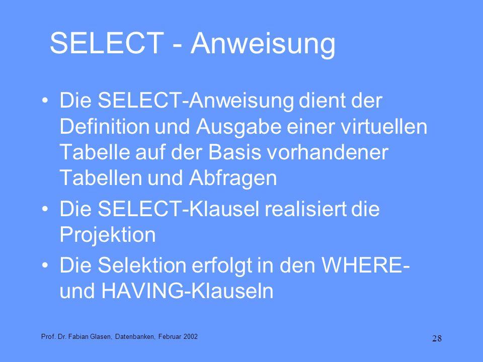 SELECT - Anweisung Die SELECT-Anweisung dient der Definition und Ausgabe einer virtuellen Tabelle auf der Basis vorhandener Tabellen und Abfragen.