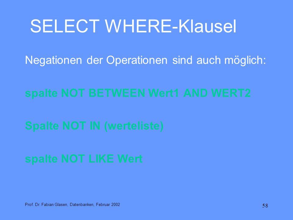 SELECT WHERE-Klausel Negationen der Operationen sind auch möglich: