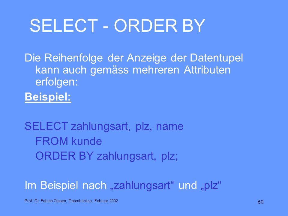 SELECT - ORDER BY Die Reihenfolge der Anzeige der Datentupel kann auch gemäss mehreren Attributen erfolgen: