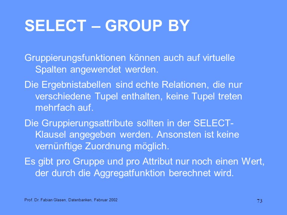 SELECT – GROUP BY Gruppierungsfunktionen können auch auf virtuelle Spalten angewendet werden.