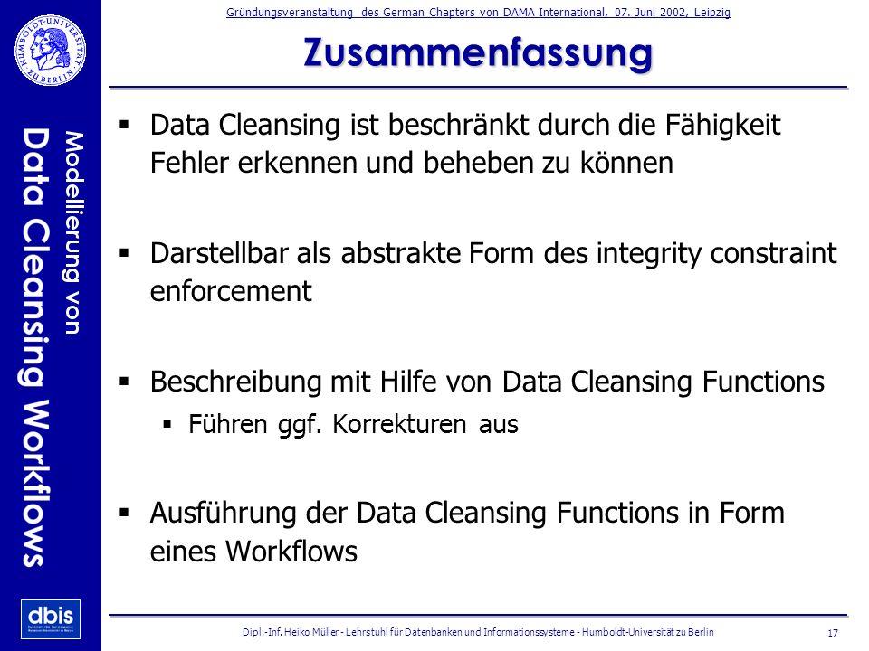 Zusammenfassung Data Cleansing ist beschränkt durch die Fähigkeit Fehler erkennen und beheben zu können.