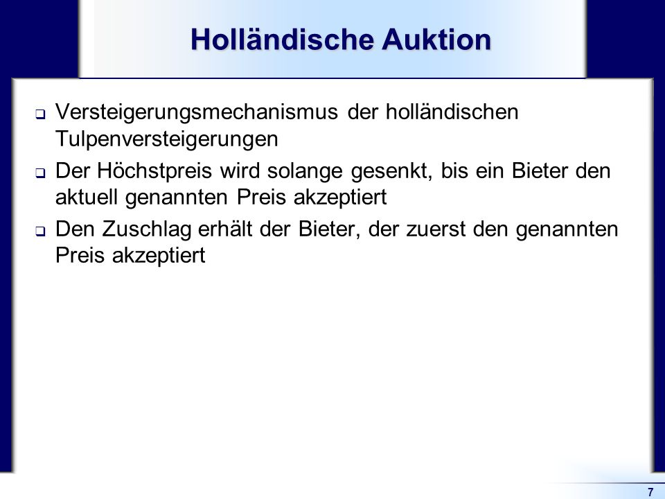 Holländische Auktion Versteigerungsmechanismus der holländischen Tulpenversteigerungen.