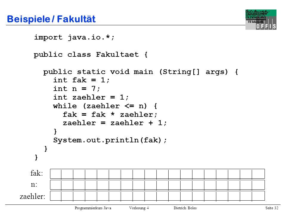 Beispiele / Fakultät import java.io.*; public class Fakultaet {