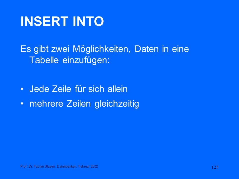INSERT INTOEs gibt zwei Möglichkeiten, Daten in eine Tabelle einzufügen: Jede Zeile für sich allein.