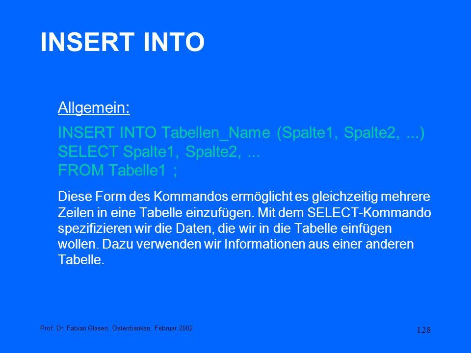 INSERT INTO Allgemein: INSERT INTO Tabellen_Name (Spalte1, Spalte2, ...) SELECT Spalte1, Spalte2, ... FROM Tabelle1 ;
