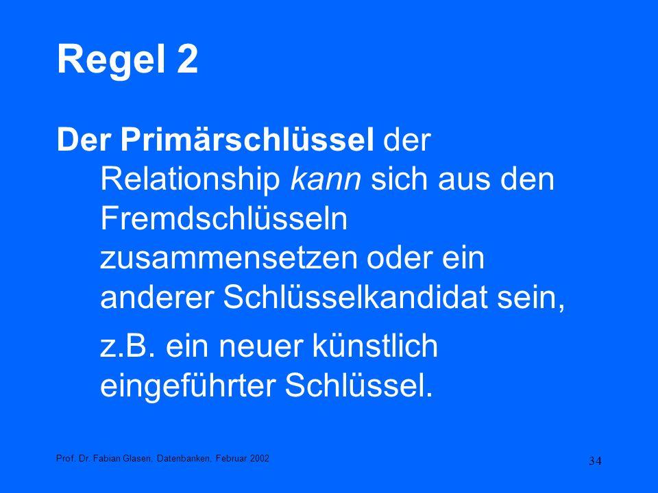 Regel 2 Der Primärschlüssel der Relationship kann sich aus den Fremdschlüsseln zusammensetzen oder ein anderer Schlüsselkandidat sein,