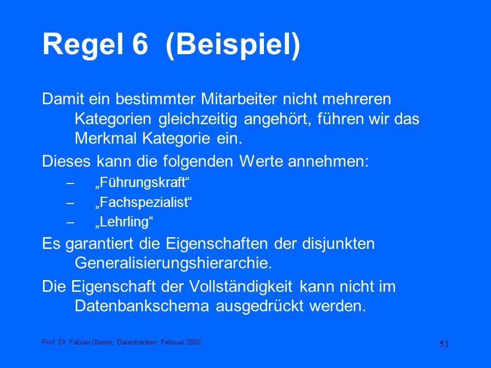 Regel 6 (Beispiel)Damit ein bestimmter Mitarbeiter nicht mehreren Kategorien gleichzeitig angehört, führen wir das Merkmal Kategorie ein.