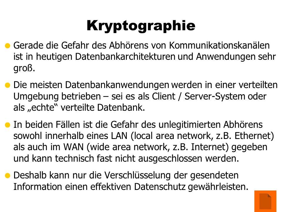 Kryptographie Gerade die Gefahr des Abhörens von Kommunikationskanälen ist in heutigen Datenbankarchitekturen und Anwendungen sehr groß.