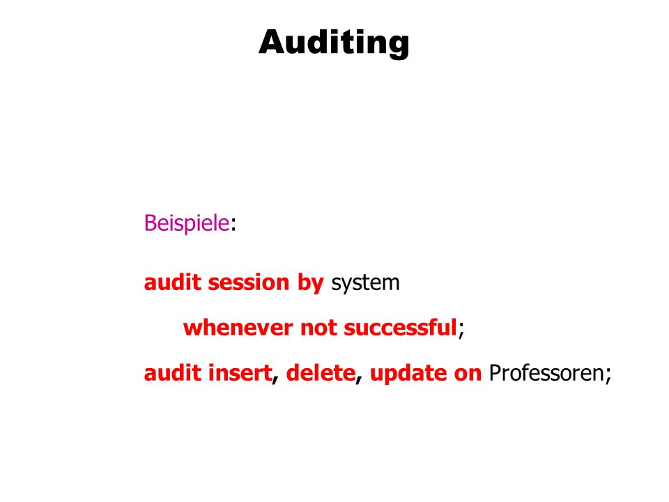 Auditing Beispiele: audit session by system whenever not successful;