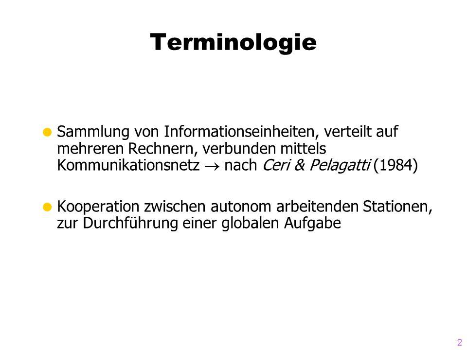 Terminologie Sammlung von Informationseinheiten, verteilt auf mehreren Rechnern, verbunden mittels Kommunikationsnetz  nach Ceri & Pelagatti (1984)
