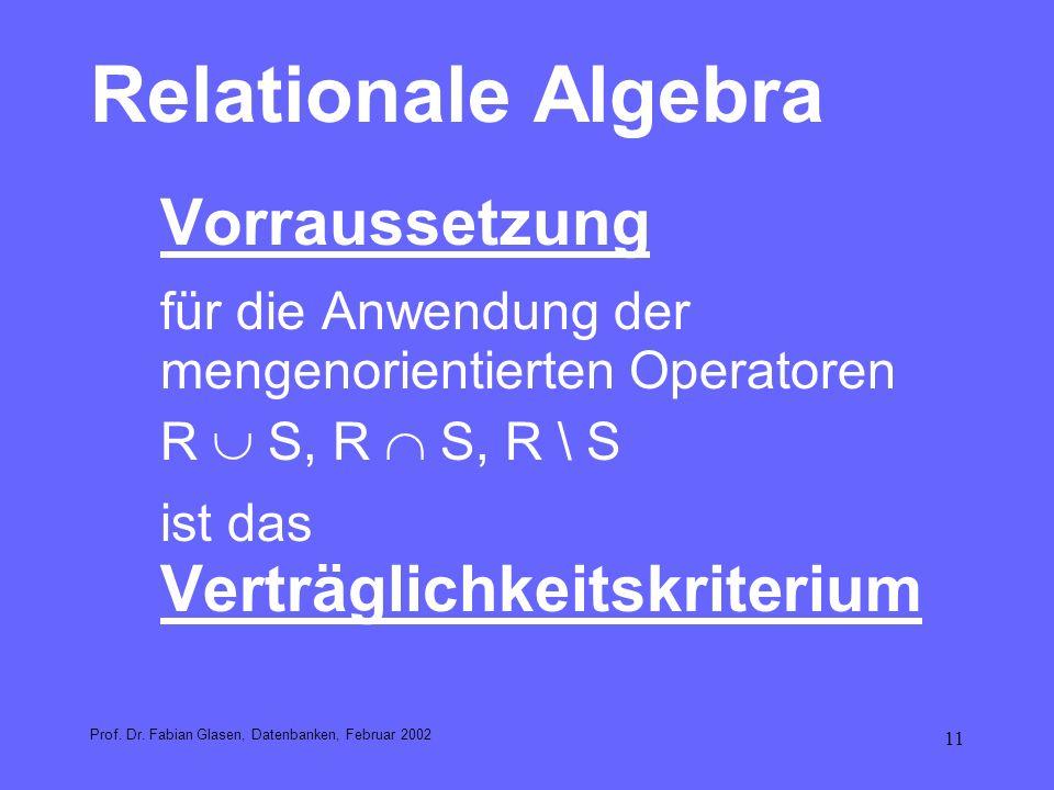 Relationale Algebra Vorraussetzung. für die Anwendung der mengenorientierten Operatoren. R  S, R  S, R \ S.