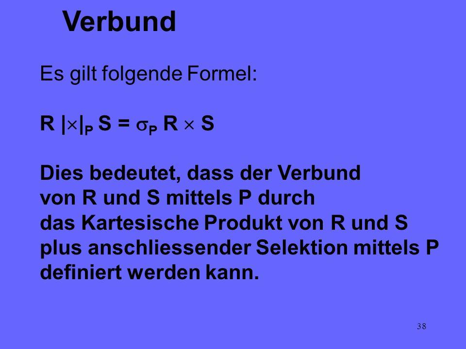 Verbund Es gilt folgende Formel: R ||P S = P R  S