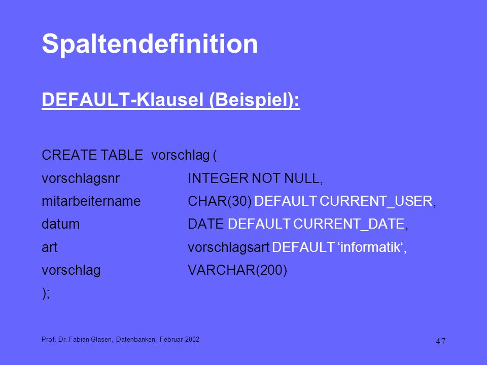 Spaltendefinition DEFAULT-Klausel (Beispiel): CREATE TABLE vorschlag (
