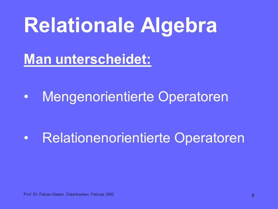 Relationale Algebra Man unterscheidet: Mengenorientierte Operatoren