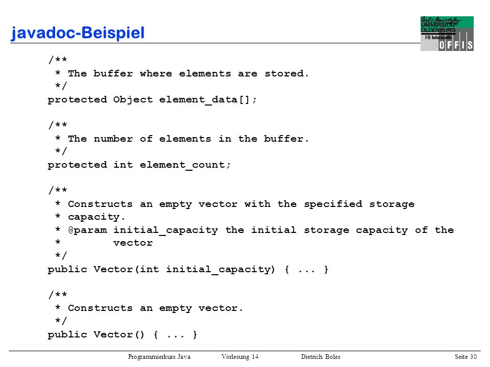 javadoc-Beispiel /** * The buffer where elements are stored. */
