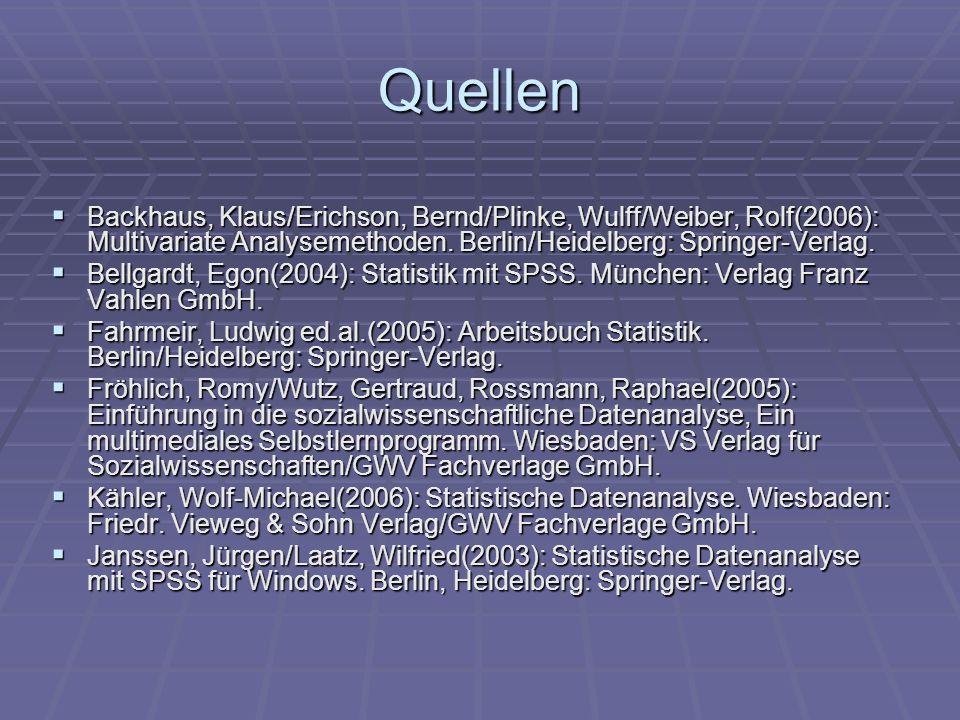 Quellen Backhaus, Klaus/Erichson, Bernd/Plinke, Wulff/Weiber, Rolf(2006): Multivariate Analysemethoden. Berlin/Heidelberg: Springer-Verlag.