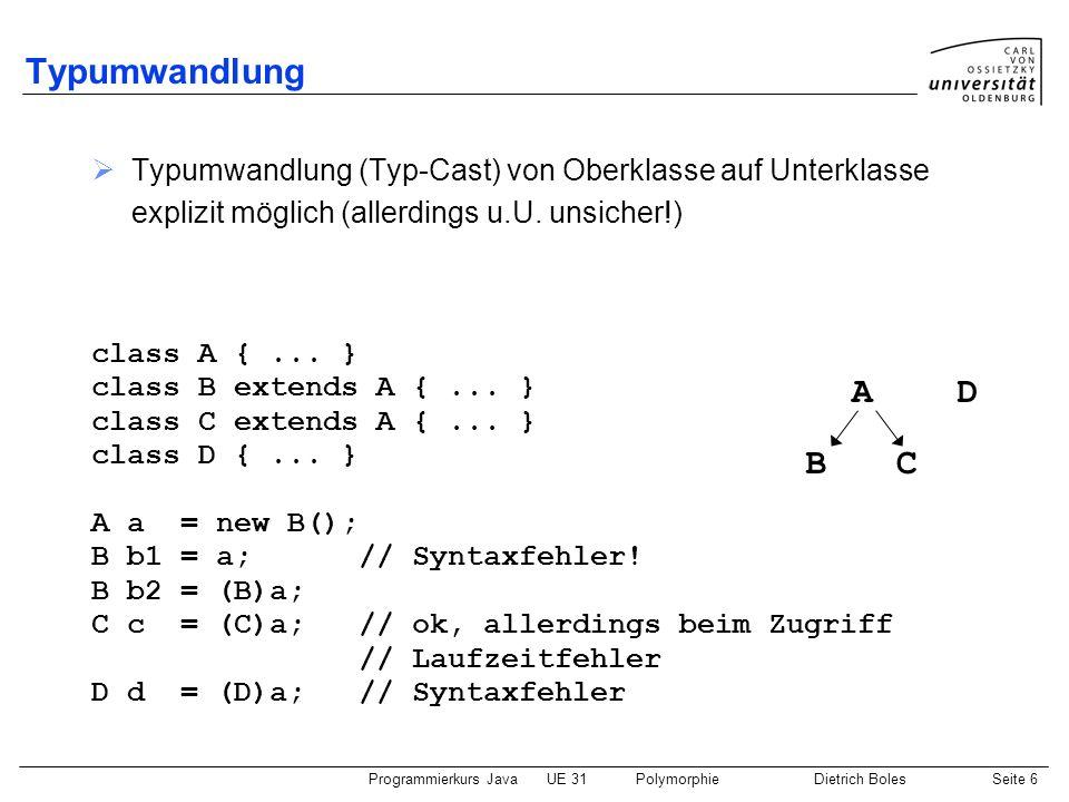 Typumwandlung Typumwandlung (Typ-Cast) von Oberklasse auf Unterklasse explizit möglich (allerdings u.U. unsicher!)