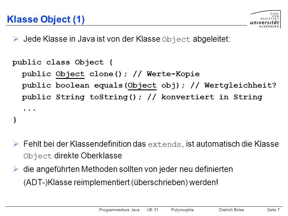 Klasse Object (1) Jede Klasse in Java ist von der Klasse Object abgeleitet: public class Object { public Object clone(); // Werte-Kopie.