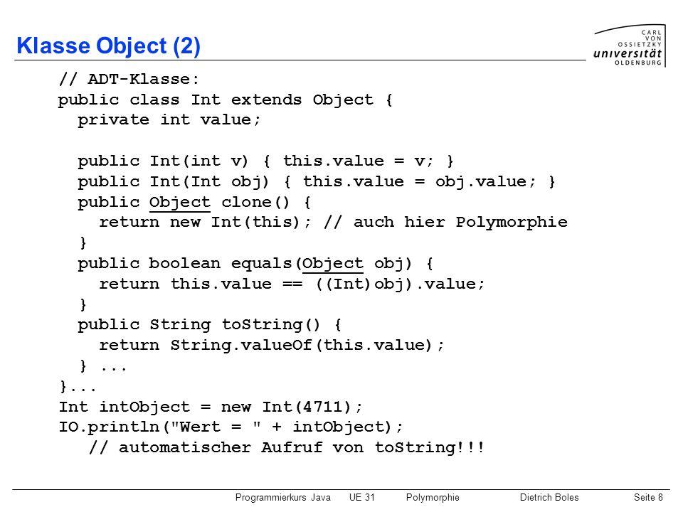 Klasse Object (2) // ADT-Klasse: public class Int extends Object {