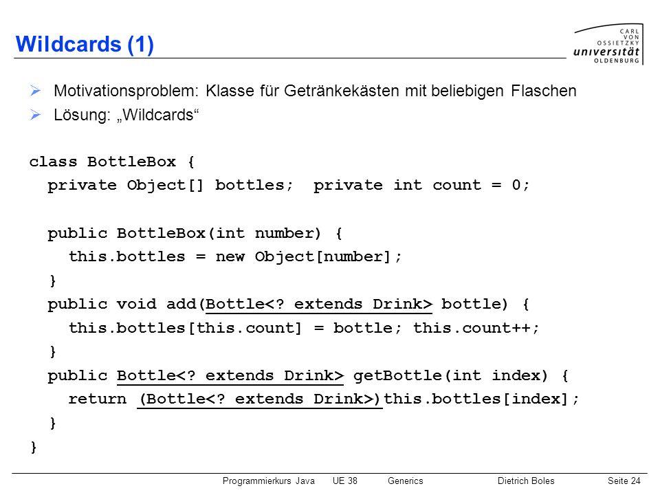 """Wildcards (1)Motivationsproblem: Klasse für Getränkekästen mit beliebigen Flaschen. Lösung: """"Wildcards"""