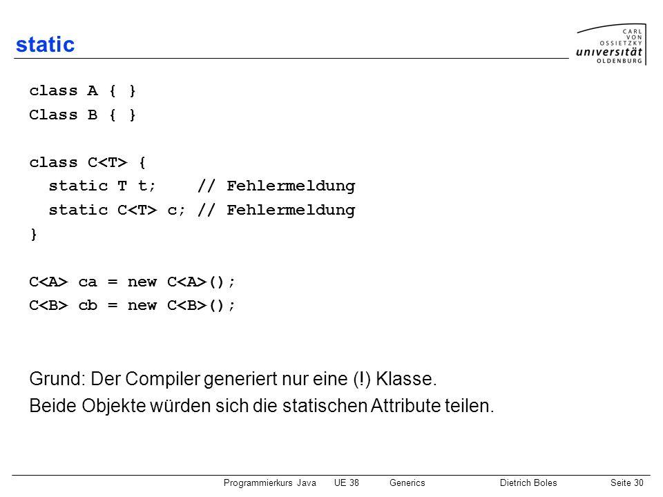 static Grund: Der Compiler generiert nur eine (!) Klasse.