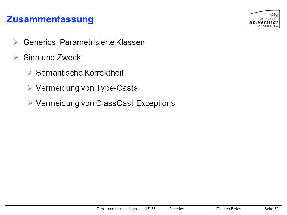 Zusammenfassung Generics: Parametrisierte Klassen Sinn und Zweck: