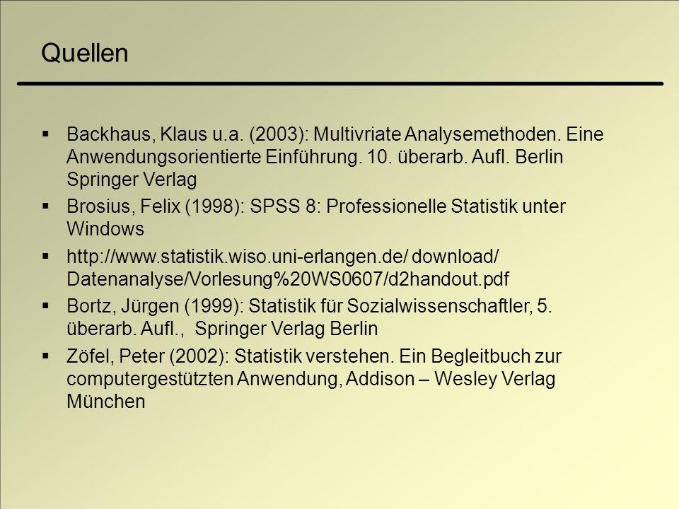 Quellen Backhaus, Klaus u.a. (2003): Multivriate Analysemethoden. Eine Anwendungsorientierte Einführung. 10. überarb. Aufl. Berlin Springer Verlag.