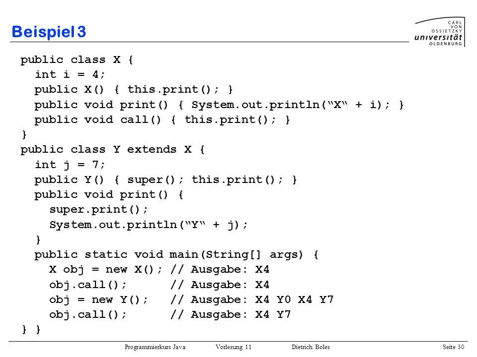 Beispiel 3 public class X { int i = 4; public X() { this.print(); }