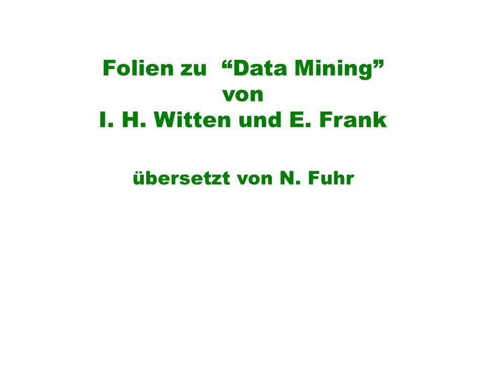 Folien zu Data Mining von I. H. Witten und E. Frank