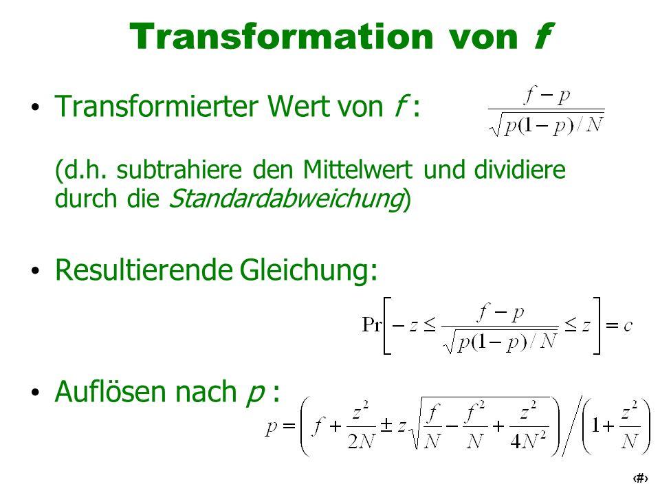 Transformation von fTransformierter Wert von f : (d.h. subtrahiere den Mittelwert und dividiere durch die Standardabweichung)