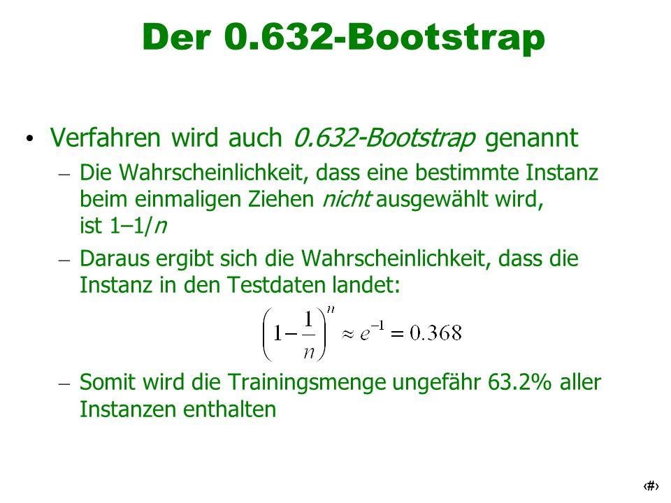 Der 0.632-Bootstrap Verfahren wird auch 0.632-Bootstrap genannt