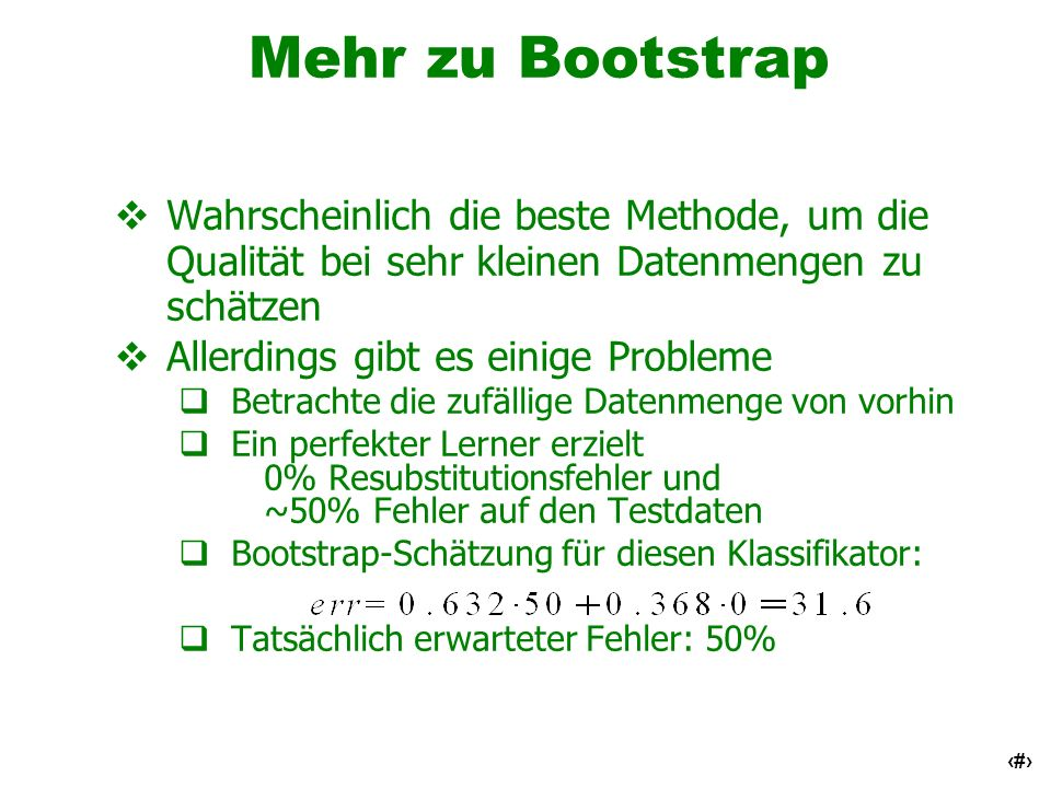Mehr zu Bootstrap Wahrscheinlich die beste Methode, um die Qualität bei sehr kleinen Datenmengen zu schätzen.