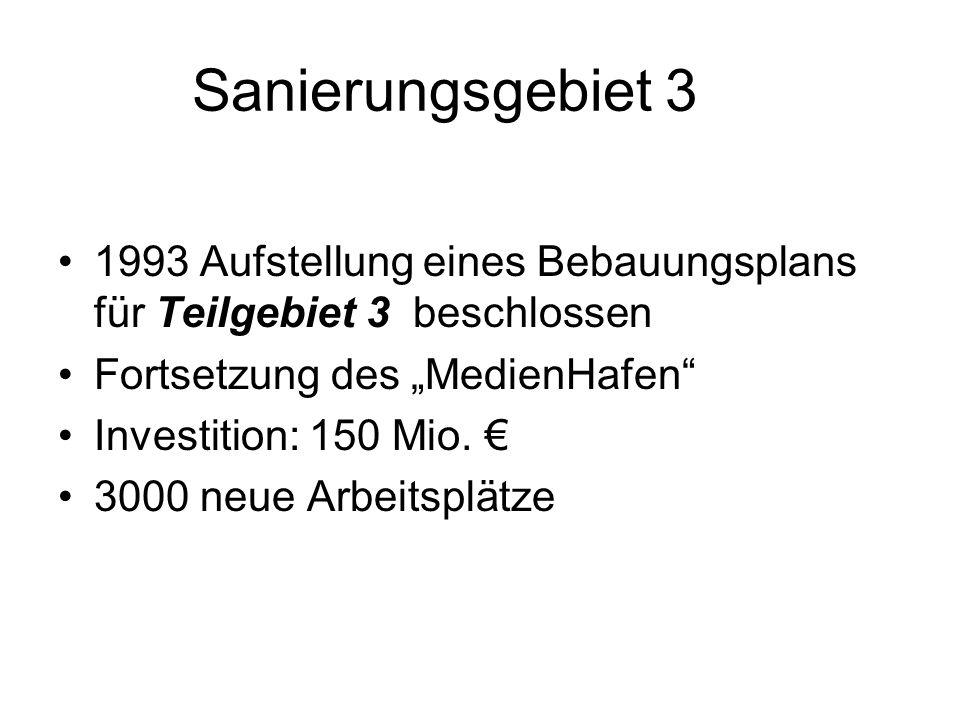 """Sanierungsgebiet 3 1993 Aufstellung eines Bebauungsplans für Teilgebiet 3 beschlossen. Fortsetzung des """"MedienHafen"""