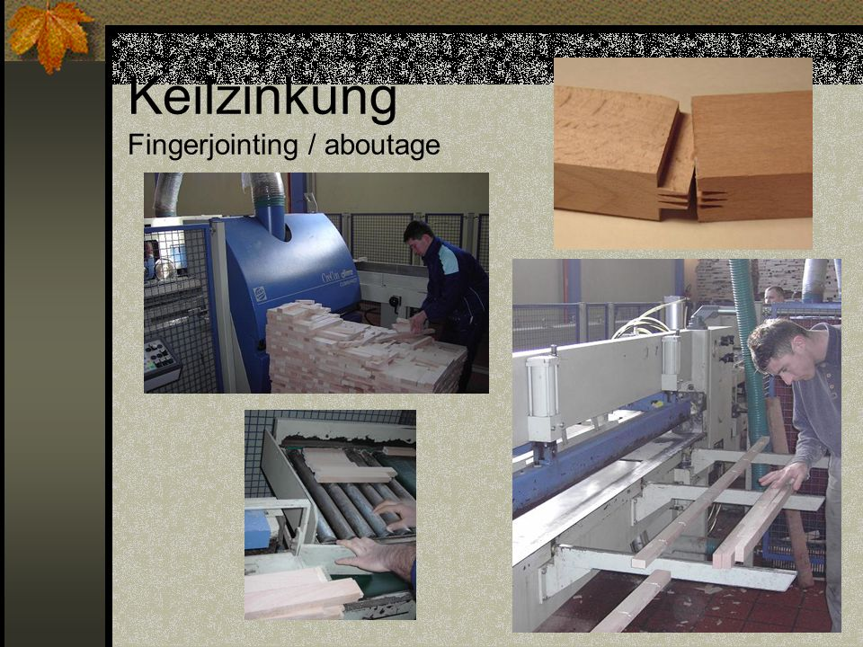Keilzinkung Fingerjointing / aboutage