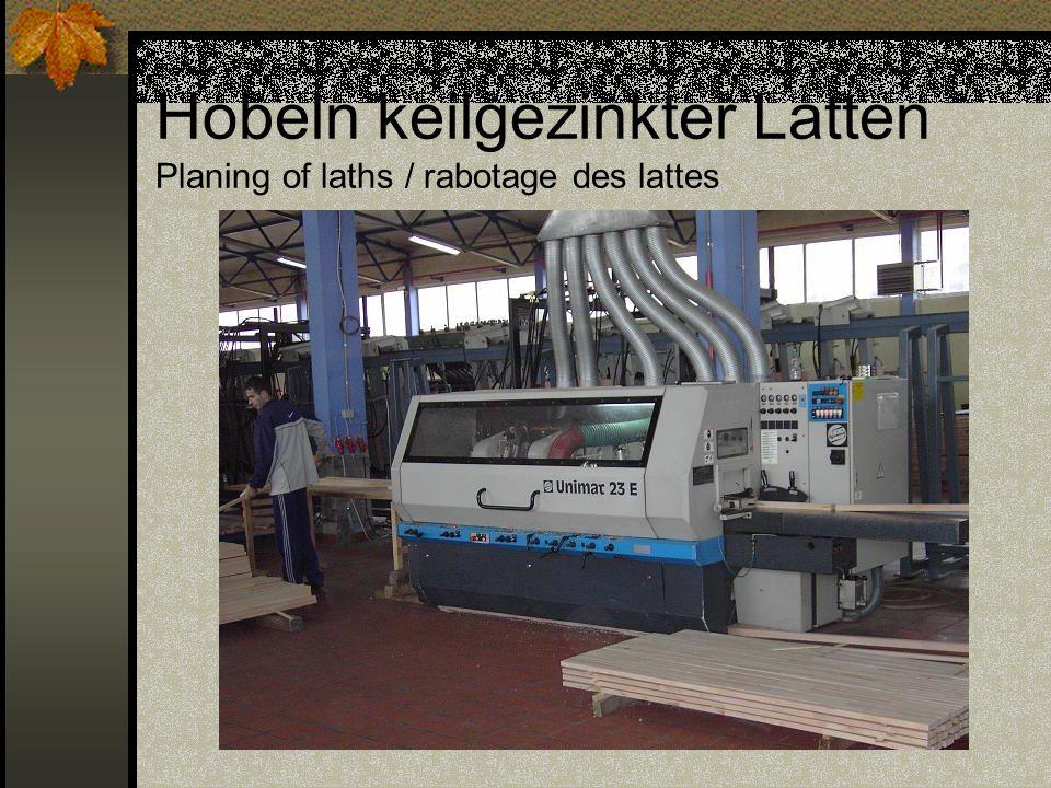 Hobeln keilgezinkter Latten Planing of laths / rabotage des lattes