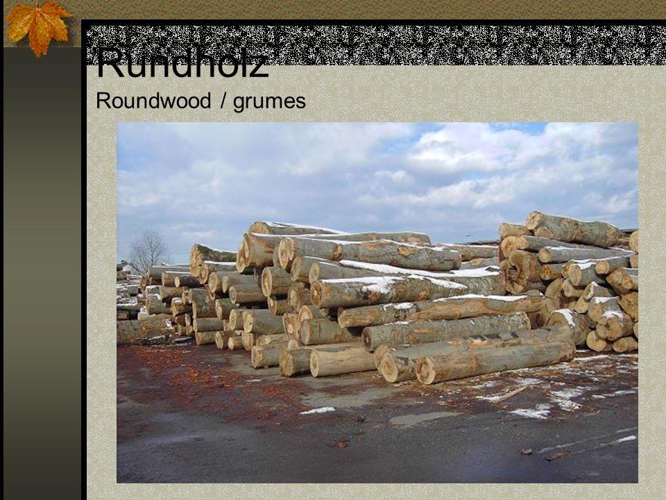 Rundholz Roundwood / grumes