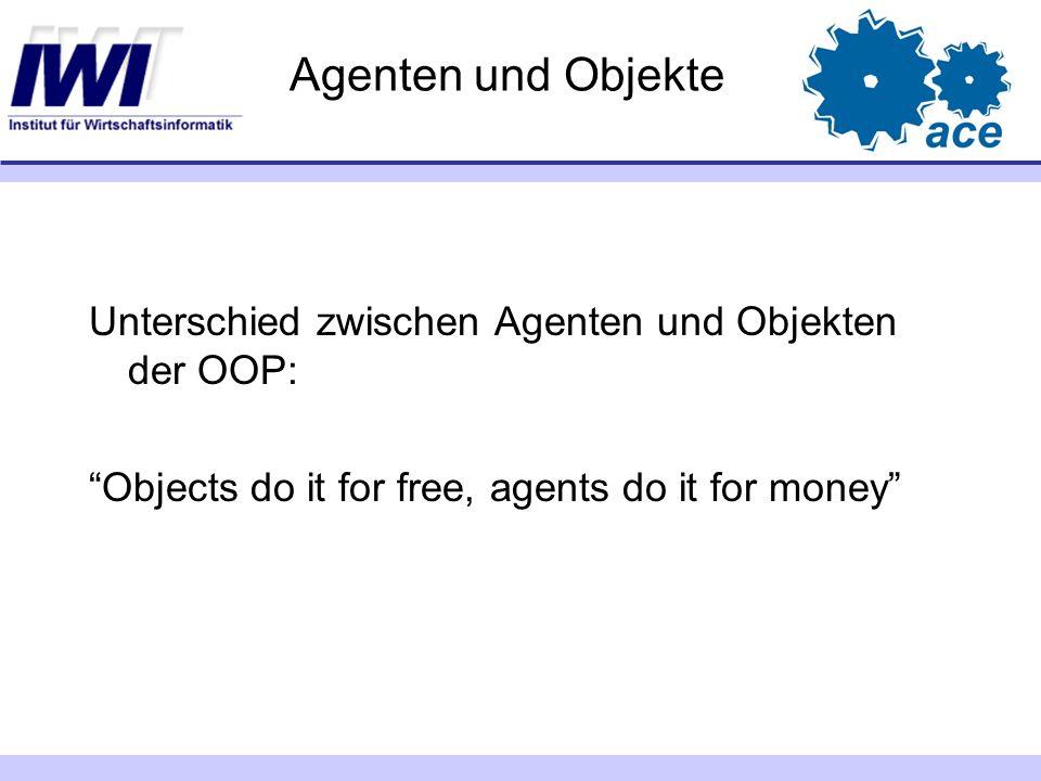 Agenten und Objekte Unterschied zwischen Agenten und Objekten der OOP: