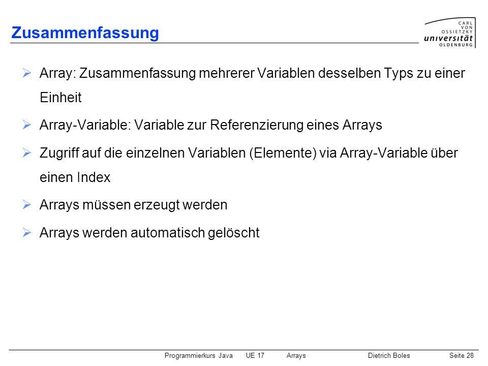 Zusammenfassung Array: Zusammenfassung mehrerer Variablen desselben Typs zu einer Einheit. Array-Variable: Variable zur Referenzierung eines Arrays.