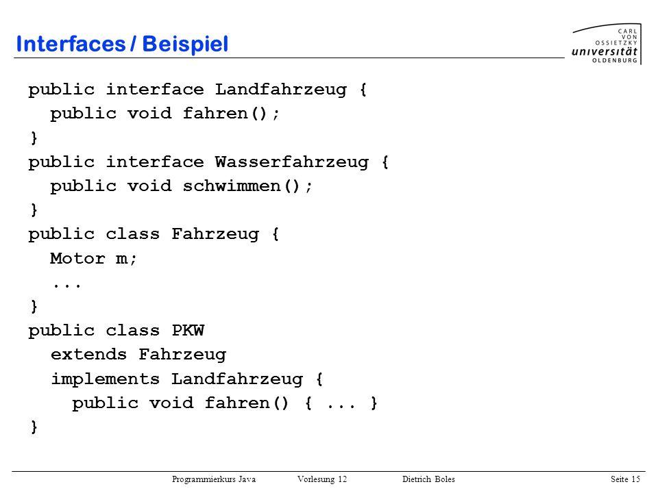 Interfaces / Beispiel public interface Landfahrzeug {