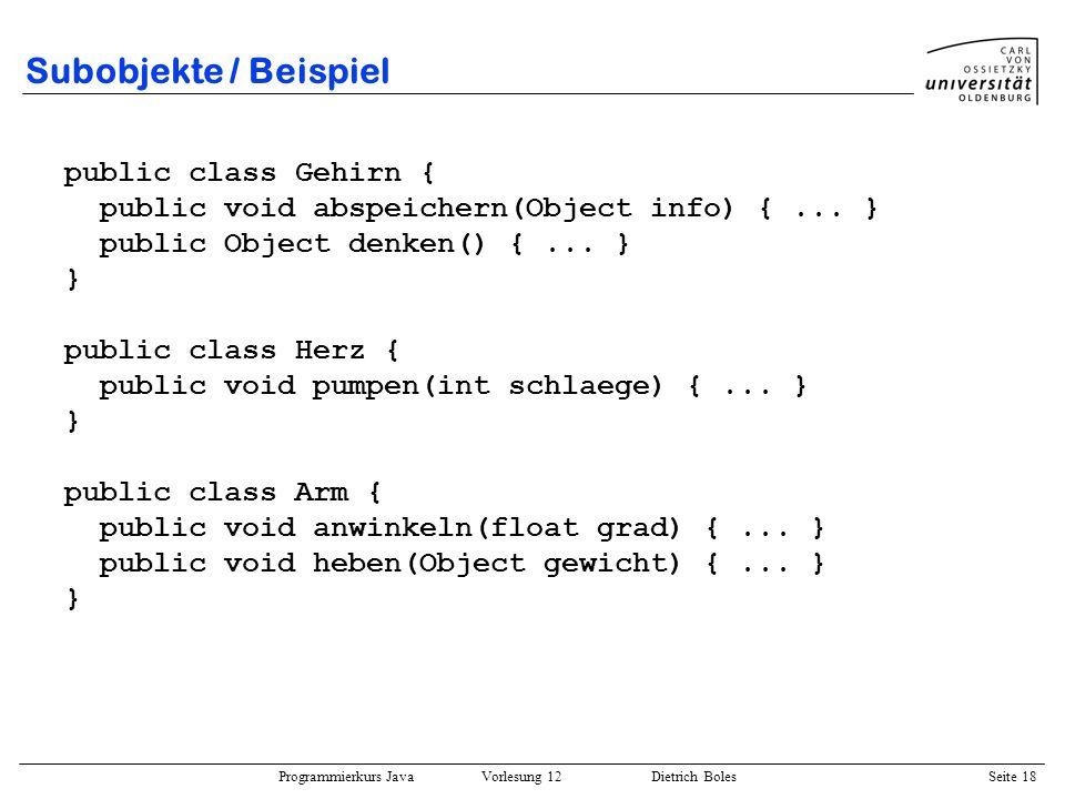 Subobjekte / Beispiel public class Gehirn {