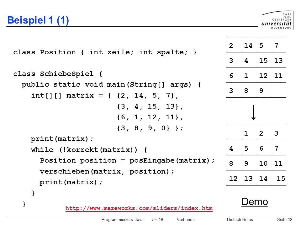 Beispiel 1 (1) Demo class Position { int zeile; int spalte; }