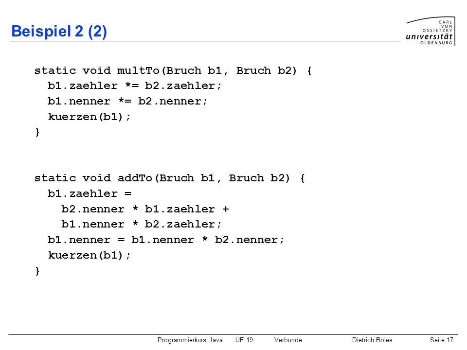 Beispiel 2 (2) static void multTo(Bruch b1, Bruch b2) {