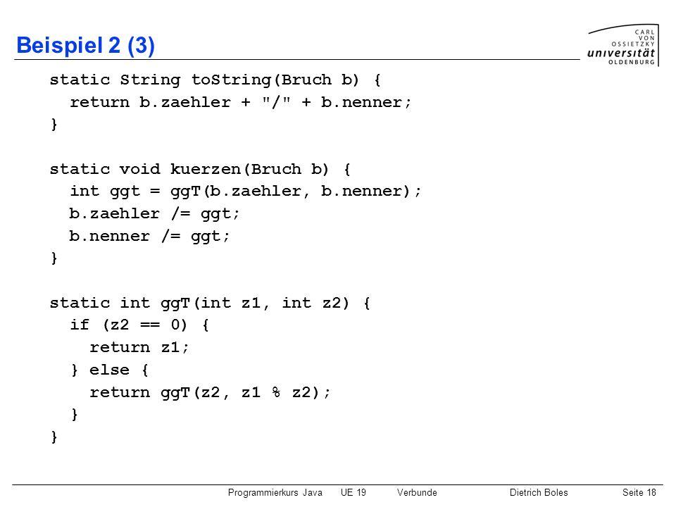 Beispiel 2 (3) static String toString(Bruch b) {