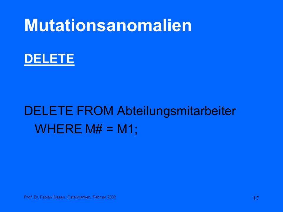 Mutationsanomalien DELETE DELETE FROM Abteilungsmitarbeiter