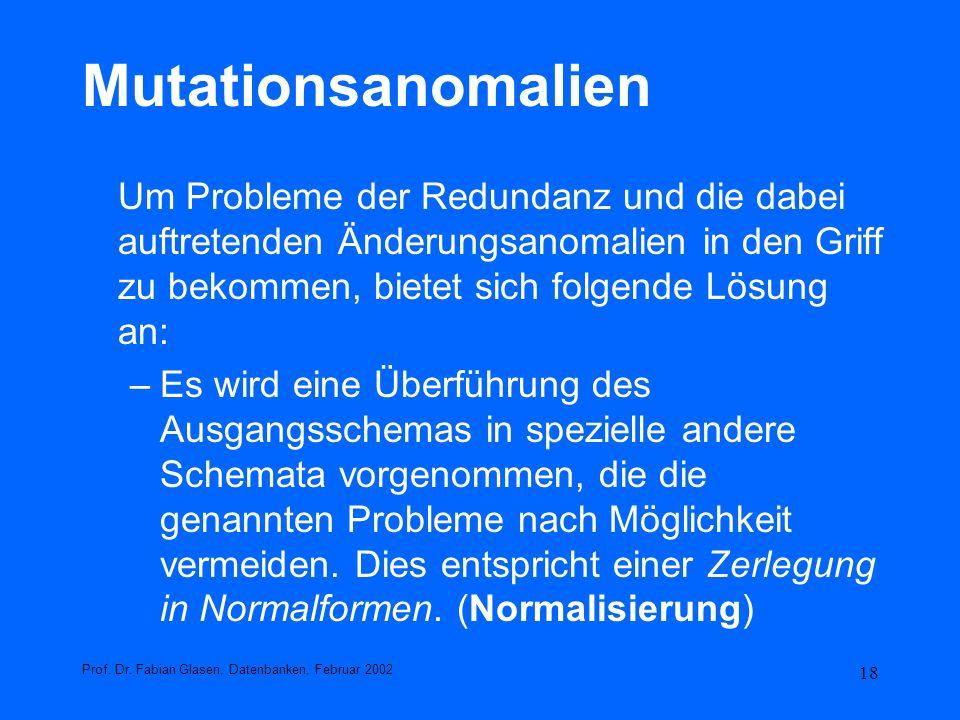 Mutationsanomalien Um Probleme der Redundanz und die dabei auftretenden Änderungsanomalien in den Griff zu bekommen, bietet sich folgende Lösung an: