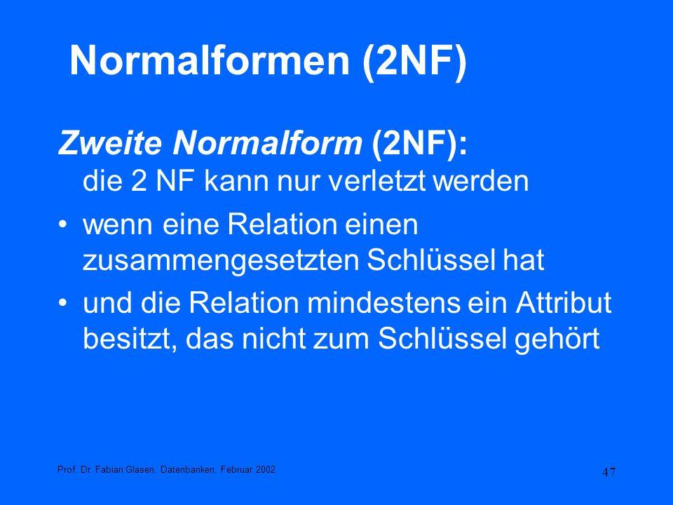 Normalformen (2NF) Zweite Normalform (2NF): die 2 NF kann nur verletzt werden. wenn eine Relation einen zusammengesetzten Schlüssel hat.