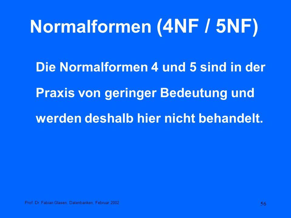Normalformen (4NF / 5NF) Die Normalformen 4 und 5 sind in der Praxis von geringer Bedeutung und werden deshalb hier nicht behandelt.