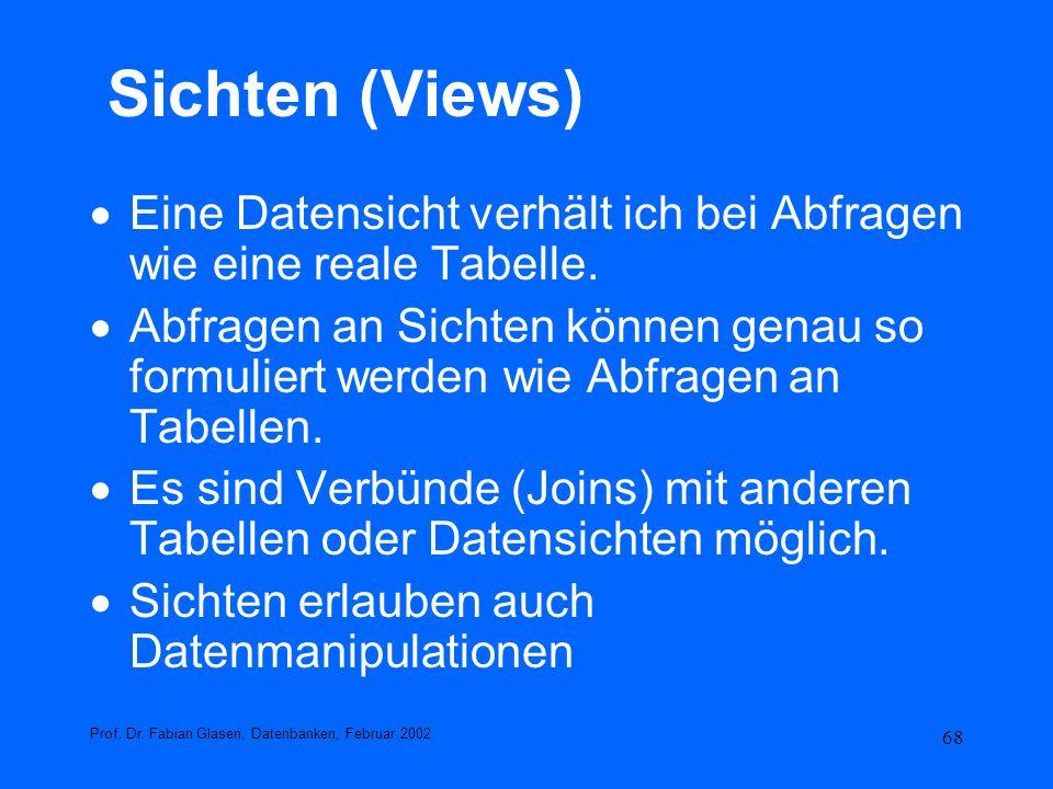 Sichten (Views) Eine Datensicht verhält ich bei Abfragen wie eine reale Tabelle.