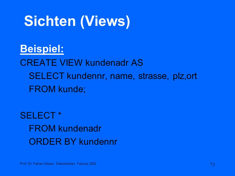 Sichten (Views) Beispiel: CREATE VIEW kundenadr AS